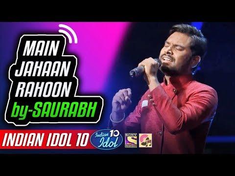 Main Jahaan Rahoon - Saurabh Valmiki - Indian Idol 10 - Neha Kakkar - 2018