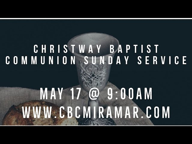 Communion   Christway Baptist Church   5/17