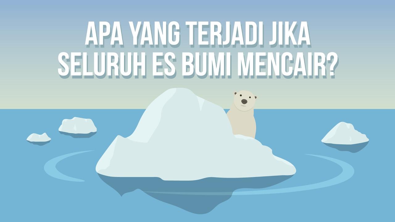 Apa yang Terjadi Jika Seluruh Es Bumi Mencair?