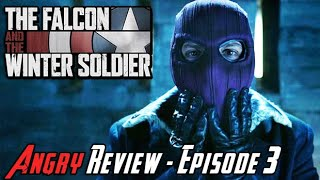 The Falcon and The Winter Soldier: Episode 3 - Angry Review