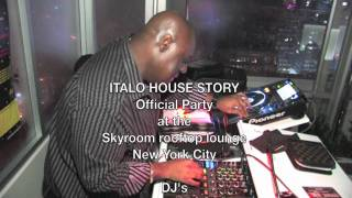 ITALO HOUSE STORY Official Party at The SKYROOM - w/DJ Tony Humphries, JO Prod.