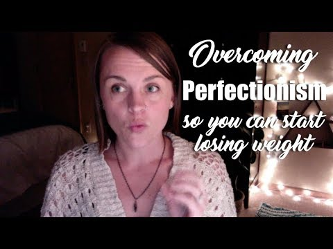 Perfectionism is Keeping You From Losing Weight -- how to overcome!