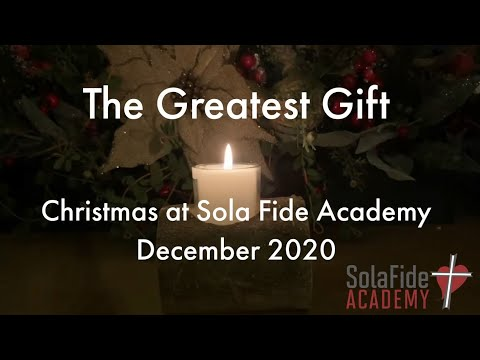 The Greatest Gift - Christmas at Sola Fide Academy