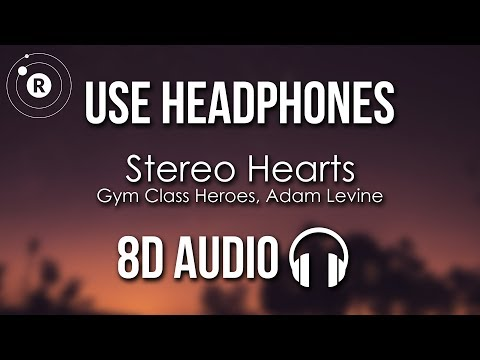 Gym Class Heroes, Adam Levine - Stereo Hearts (8D AUDIO)
