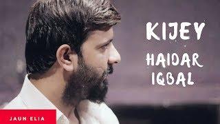 Kijey | Vocal : Haidar Iqbal | Poet: Jaun Elia