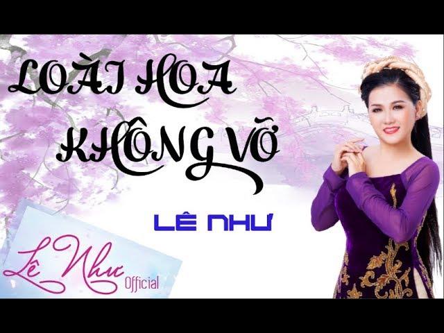 LOÀI HOA KHÔNG VỠ    Lê Như Official    Khi cô ấy cất giọng hát lên nó da diết lắm