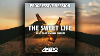 Axero ft. T. M. Schultz - The Sweet Life (Progressive Version)