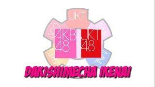 DAKISHIMECHA IKENAI - AKB48 JKT48