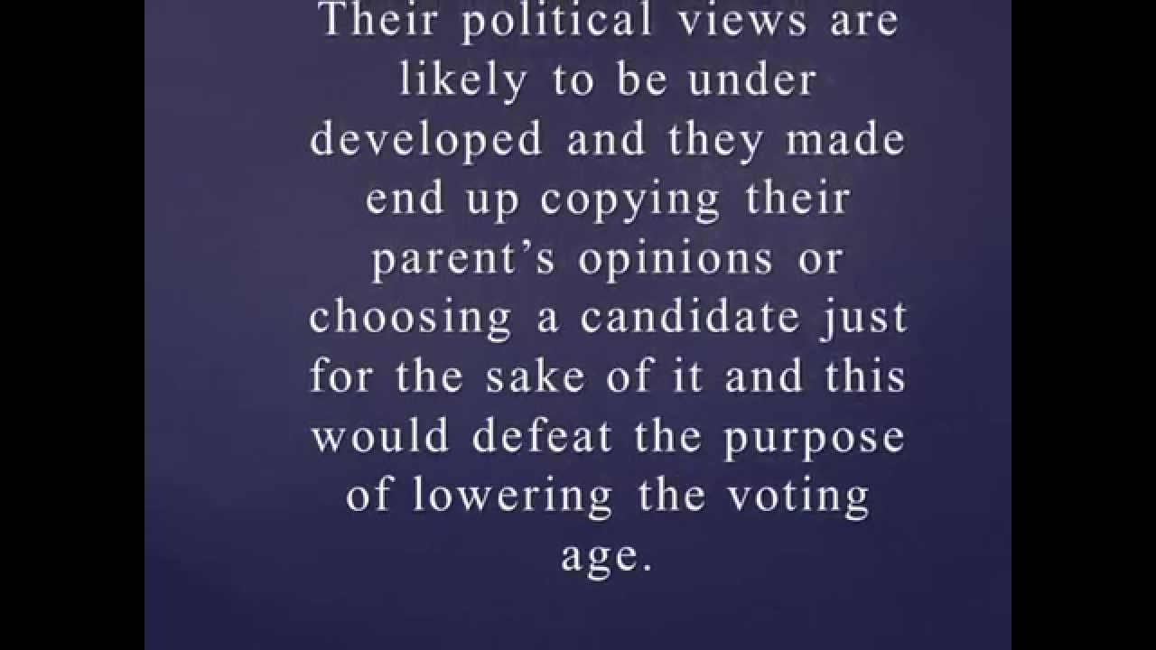 argument the voting age must be lowered Canada lowered the voting age from 21 to 18 back in 1970 as an example of how different the times were, british subjects (who weren't also canadian citizens) had the right to vote.