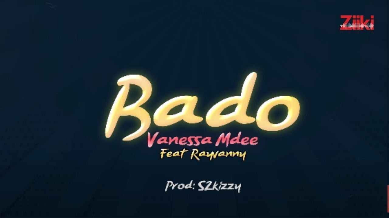 Vanessa Mdee Ft. Rayvanny - BADO (Lyrics)