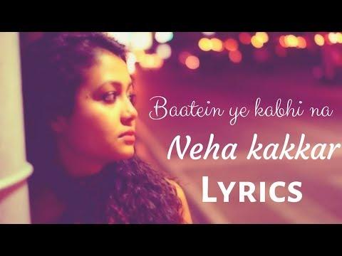 Baatein Ye Kabhi Na || Neha Kakkar || Lyrics