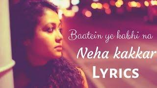 Baatein ye kabhi na    Neha kakkar    Lyrics