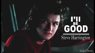 Steve Harrington || I'll Be Good (+S2)