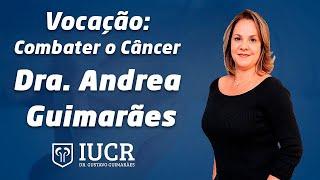 Vocação: Combater o Câncer - Dra. Andrea Paiva Gadelha Guimarães