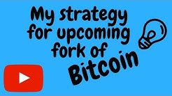 My strategy for BITCOIN FORK