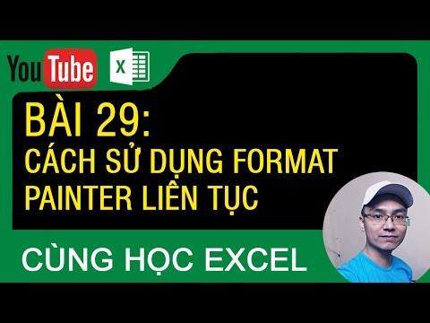 [Thủ thuật excel ] Bài 29 - Cách sử dụng công cụ Format painter liên tục