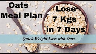 How To Lose Weight Fast With Oats | Quick Weight Loss With Oats | Oats Meal Plan | 7 Kgs in 7 Days