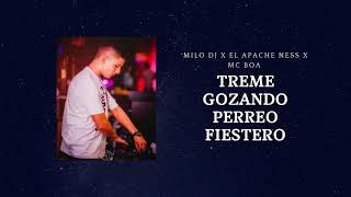 TREME GOZANDO - MILO DJ X EL APACHE NESS X MC BOA [PERREO FIESTERO🔥]