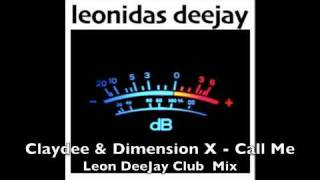 Claydee & Dimension X - CALL ME (Leon DeeJay Club Mix) *UNOFFICIAL*