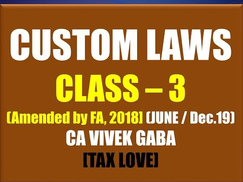CUSTOM CLASS   3 I Amended by FA, 2018 I CA VIVEK GABA I ALL INDIA FAMILY I