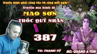 Mao Sơn Tróc Quỷ Nhân [ Tập 387 ] Cứu Được Trương Vô Sanh - Truyện ma pháp sư - Quàng A Tũn