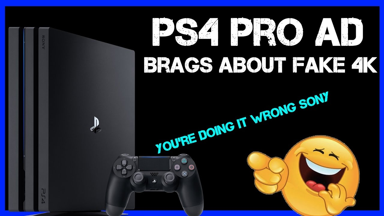 Sony Embarrasses Themselves With New PS4 Pro Ad That Hypes Up Fake 4K As