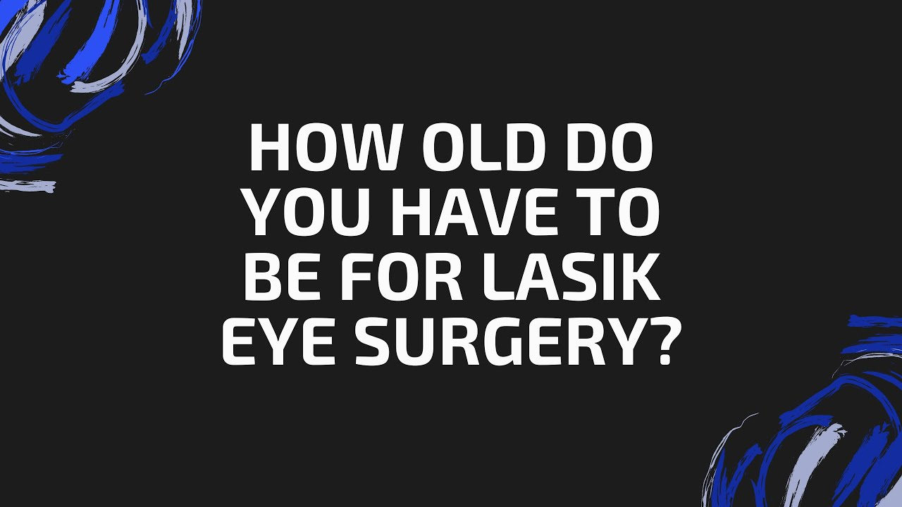 How Old Do You Have to Be to Get LASIK? Lasik Orange ...