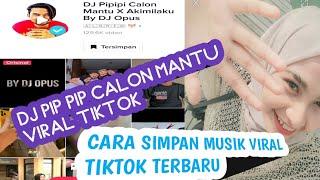 Download CARA AMBIL LAGU PIP PIP CALON MANTU TIKTOK TERBARU