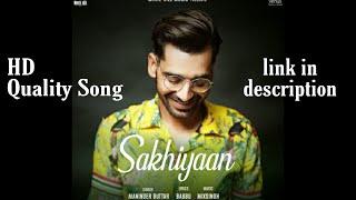(Sakhiyan) song in HD quality. Download link in description.
