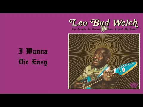 Leo Bud Welch - I Wanna Die Easy [Official Audio]