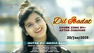 Dil ibadat -unplugged cover | Astha Chauhan - female version |Tum mile | kk |
