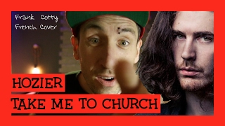 Hozier - Take me to church (traduction en francais) COVER Frank Cotty