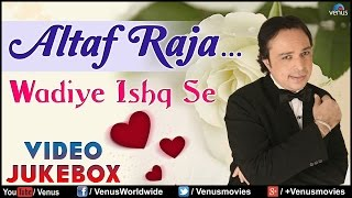 Altaf Raja - Wadiye Ishq Se | Best Bollywood Romantic Songs | Hindi Love Songs | JUKEBOX |