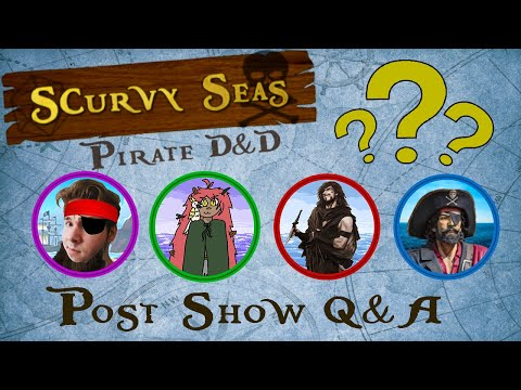 ScurvyScurvy Seas D&D - Post Show Q&A (Pirate DnD Roleplaying Game)
