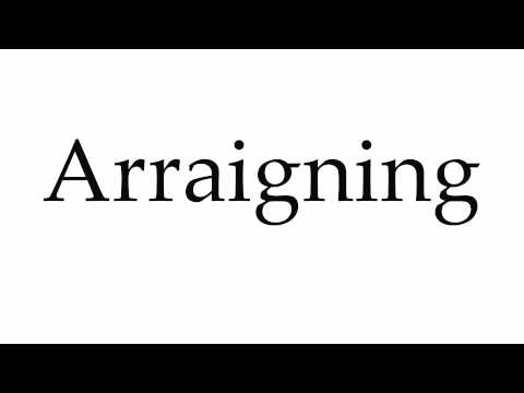 How to Pronounce Arraigning