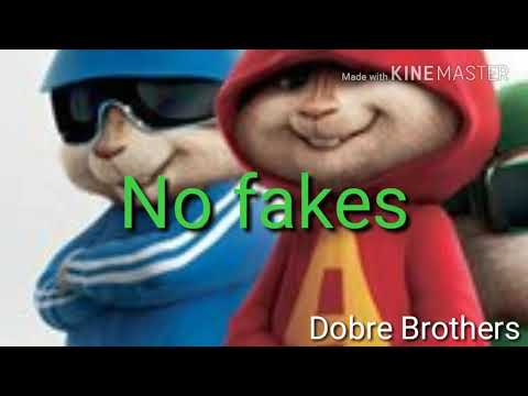 No fakes by Dobre Brothers (Chipmunk version)