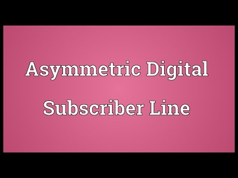 Asymmetric Digital Subscriber Line Meaning