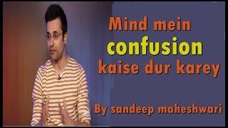 Video Mind मे  Confusion को केसे दुर करे By Sandeep Maheshwari Hindi download MP3, 3GP, MP4, WEBM, AVI, FLV Oktober 2018