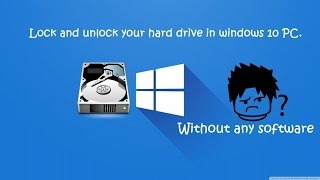 How to lock and unlock your hard drive in windows 10 PC. (without any software).