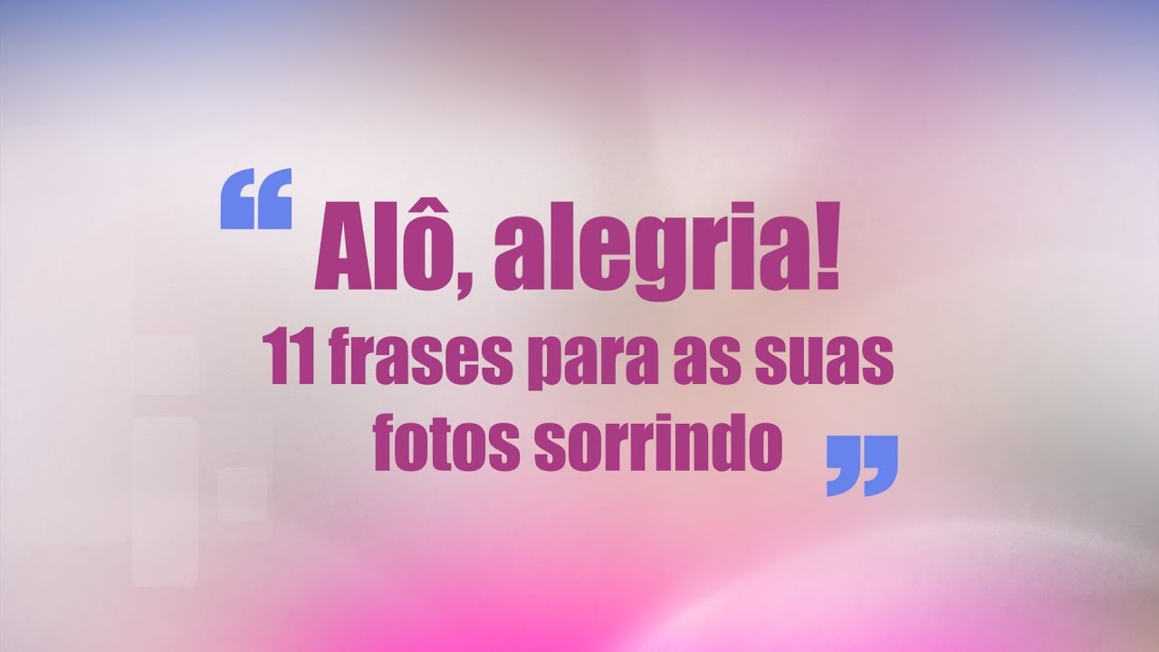 Alô Alegria 30 Frases Para As Suas Fotos Sorrindo Pensador