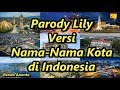 Parody Lily Versi Nama-Nama Kota di Indonesia