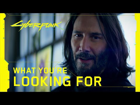 Cyberpunk 2077 — What You're Looking For