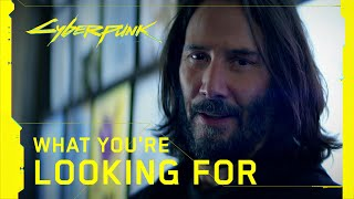 Cyberpunk 2077 - What You're Looking For