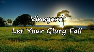 Vineyard - Let Your Glory Fall [with lyrics]