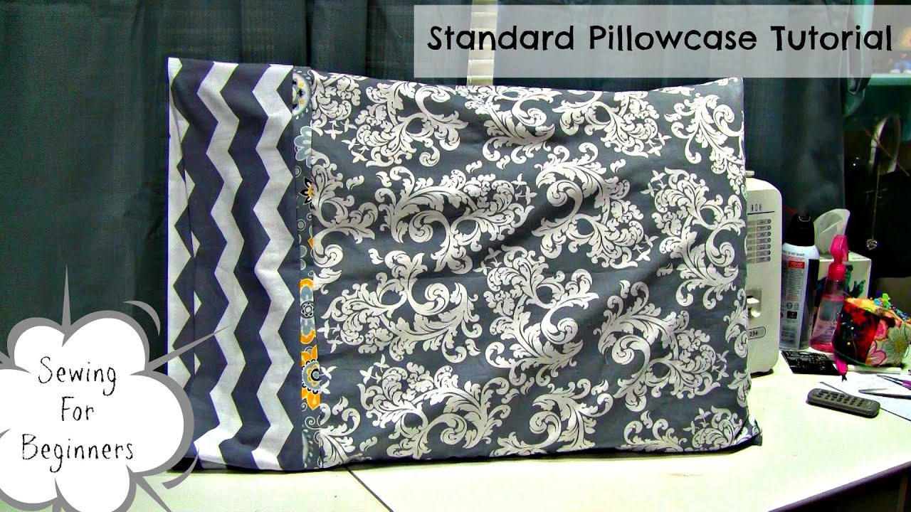 How To: Sew A Standard Pillowcase (Sewing For Beginners) - YouTube