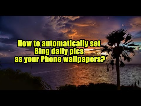 How to automatically set Bing daily pics as your Phone wallpapers?