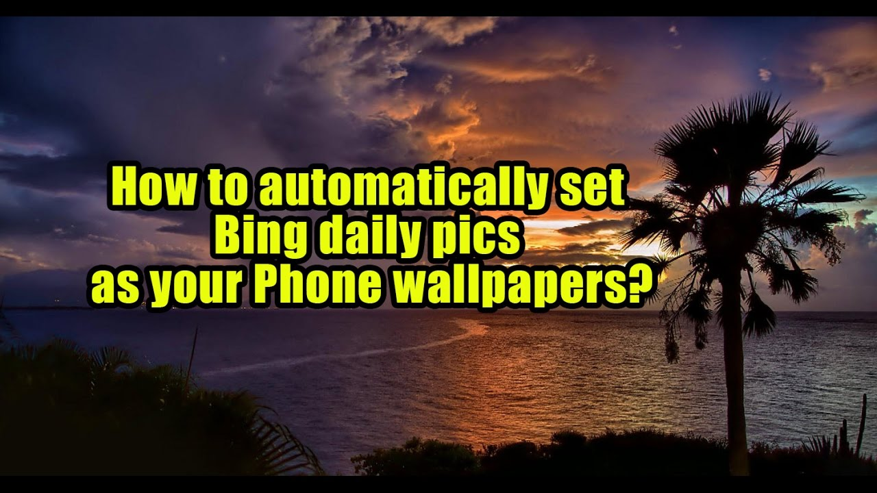 How To Automatically Set Bing Daily Pics As Your Phone Wallpapers