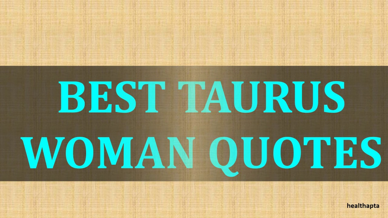 Repeat BEST TAURUS WOMAN QUOTES by Health Apta - You2Repeat