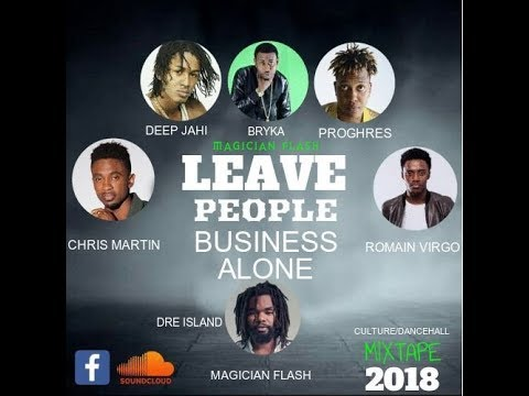 MAGICIAN FLASH - LEAVE PEOPLE BUSINESS ALONE CULTURAL DANCEHALL MIXTAPE 2018