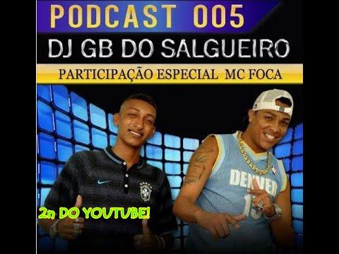 PODCAST 005 DJ GB DO SALGUEIRO FEAT MC FOCA DO SALGUEIRO   SÓ AS BRABAS DO SALGUEIRO